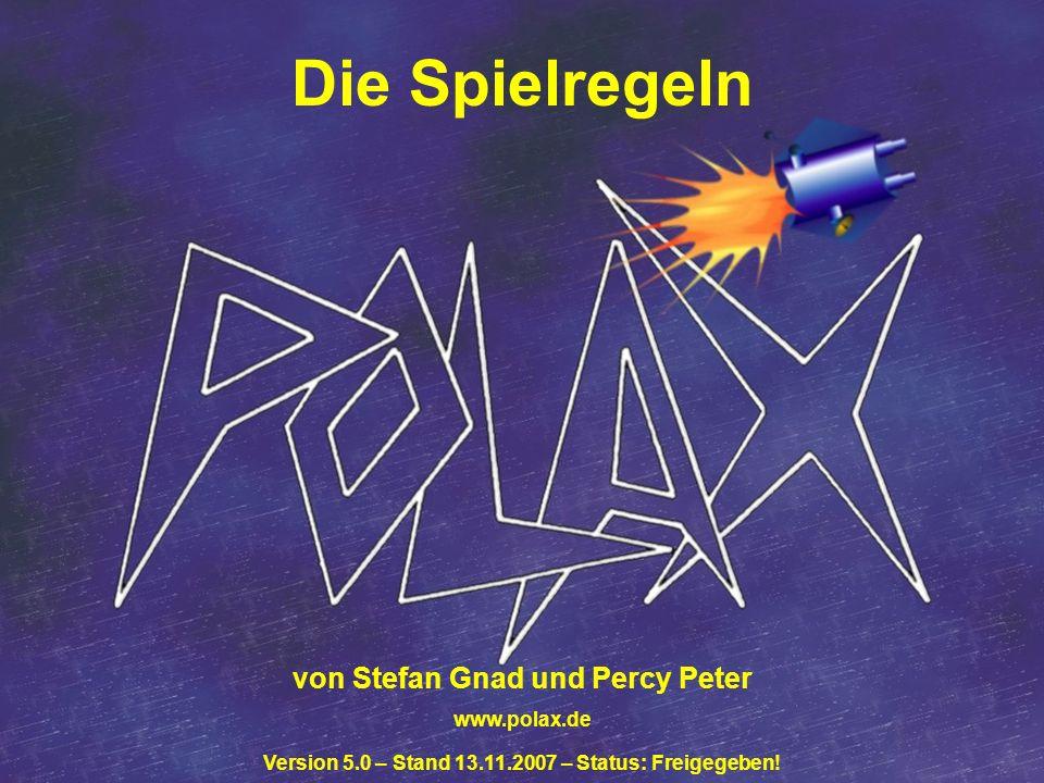 1 von Stefan Gnad und Percy Peter www.polax.de Version 5.0 – Stand 13.11.2007 – Status: Freigegeben! Die Spielregeln