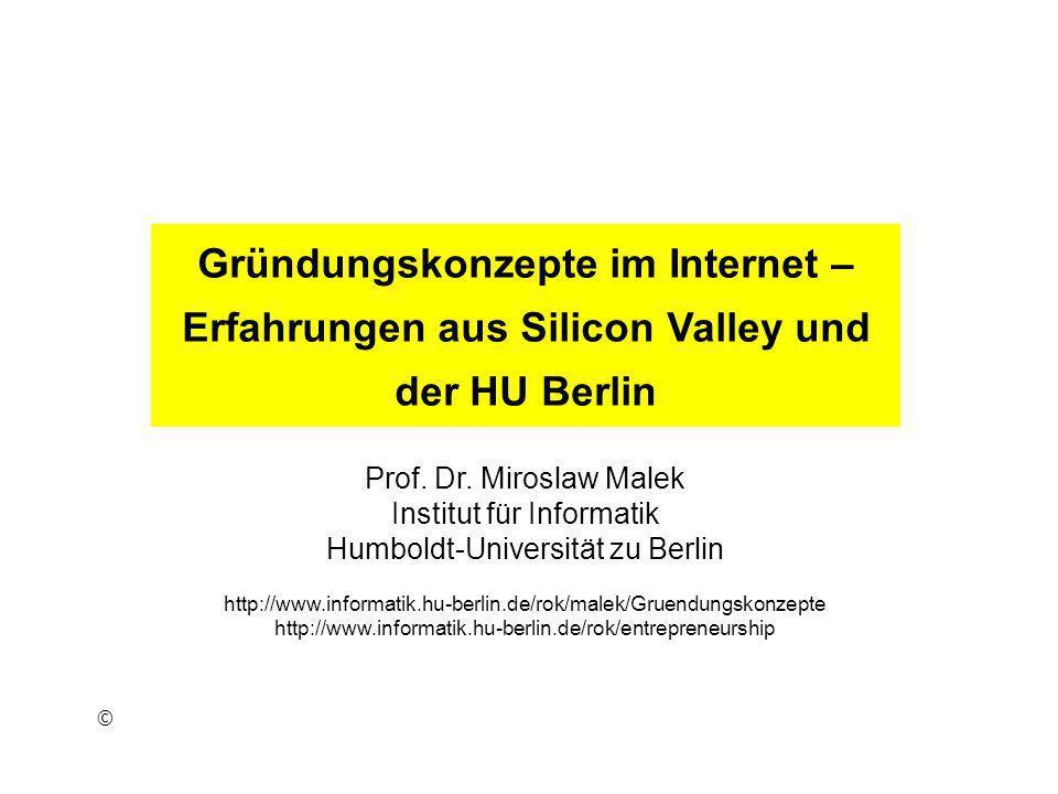 Prof. Dr. Miroslaw Malek Institut für Informatik Humboldt-Universität zu Berlin http://www.informatik.hu-berlin.de/rok/malek/Gruendungskonzepte http:/