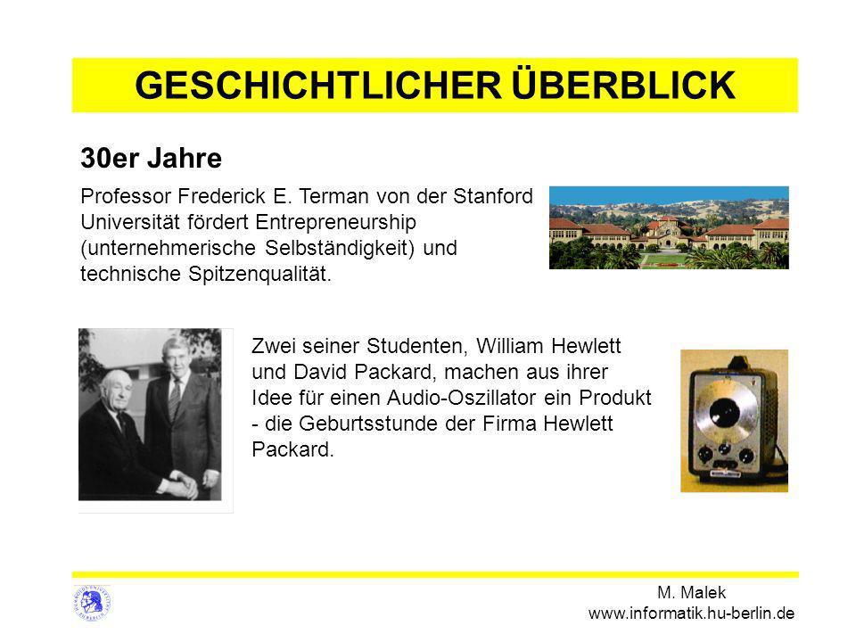 M. Malek www.informatik.hu-berlin.de 30er Jahre GESCHICHTLICHER ÜBERBLICK Zwei seiner Studenten, William Hewlett und David Packard, machen aus ihrer I