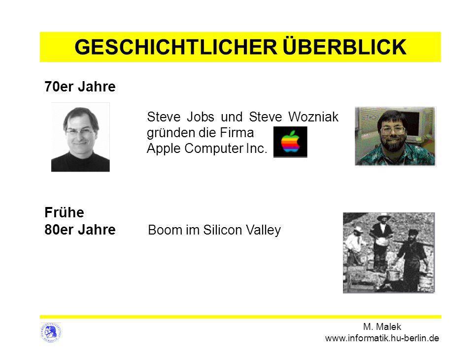 M. Malek www.informatik.hu-berlin.de Steve Jobs und Steve Wozniak gründen die Firma Apple Computer Inc. 70er Jahre Frühe 80er Jahre Boom im Silicon Va