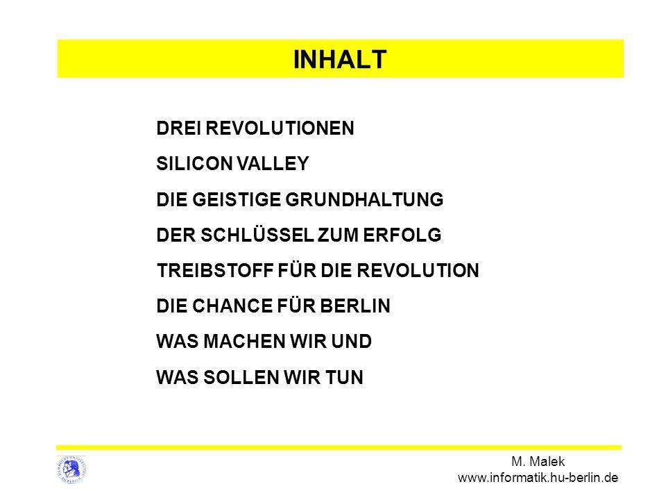 M. Malek www.informatik.hu-berlin.de INHALT DREI REVOLUTIONEN SILICON VALLEY DIE GEISTIGE GRUNDHALTUNG DER SCHLÜSSEL ZUM ERFOLG TREIBSTOFF FÜR DIE REV
