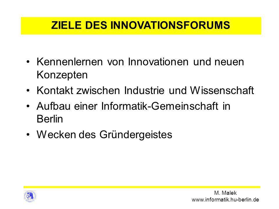 M. Malek www.informatik.hu-berlin.de Kennenlernen von Innovationen und neuen Konzepten Kontakt zwischen Industrie und Wissenschaft Aufbau einer Inform