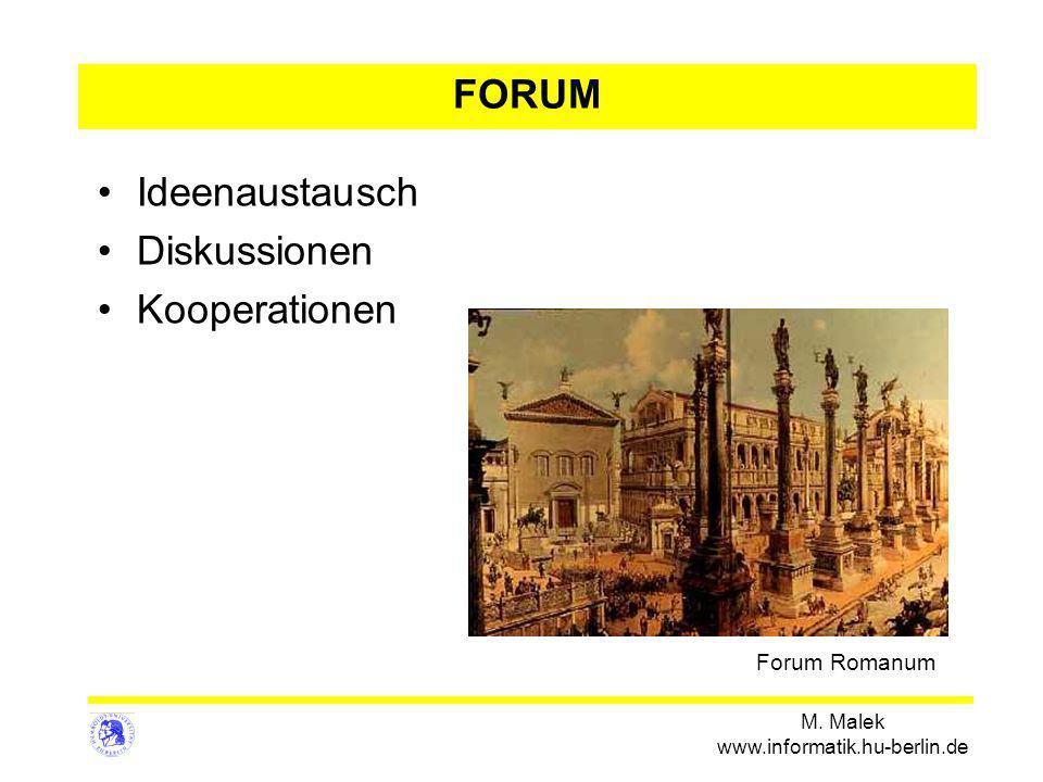 M. Malek www.informatik.hu-berlin.de Ideenaustausch Diskussionen Kooperationen Forum Romanum FORUM