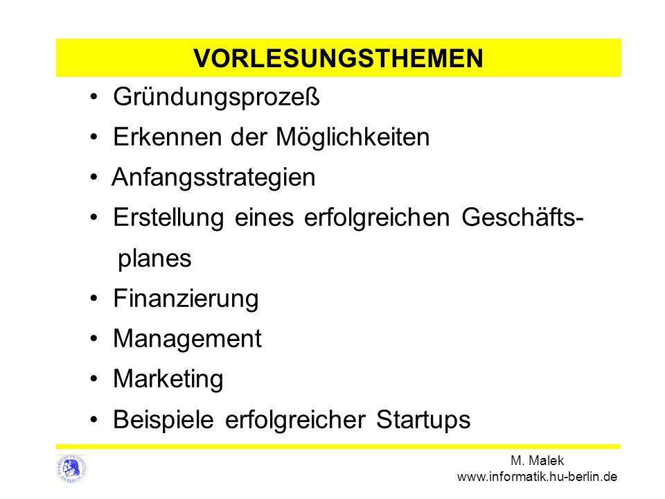 M. Malek www.informatik.hu-berlin.de VORLESUNGSTHEMEN Gründungsprozeß Erkennen der Möglichkeiten Anfangsstrategien Erstellung eines erfolgreichen Gesc