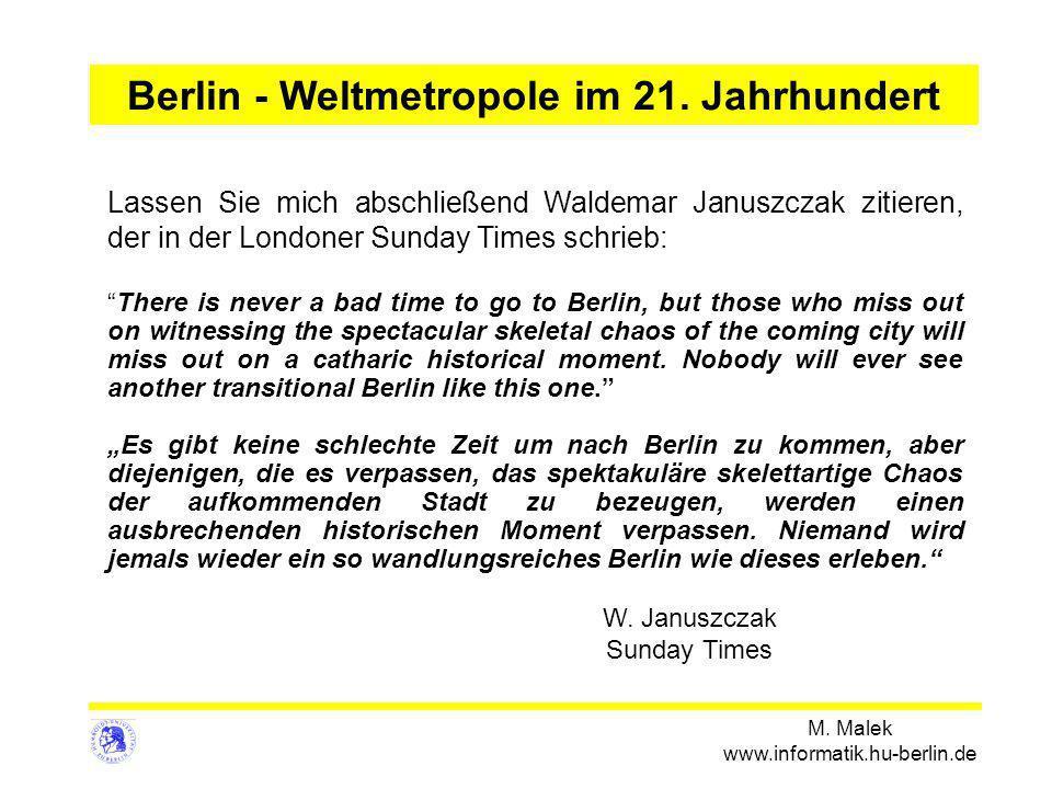 M. Malek www.informatik.hu-berlin.de Berlin - Weltmetropole im 21. Jahrhundert Lassen Sie mich abschließend Waldemar Januszczak zitieren, der in der L