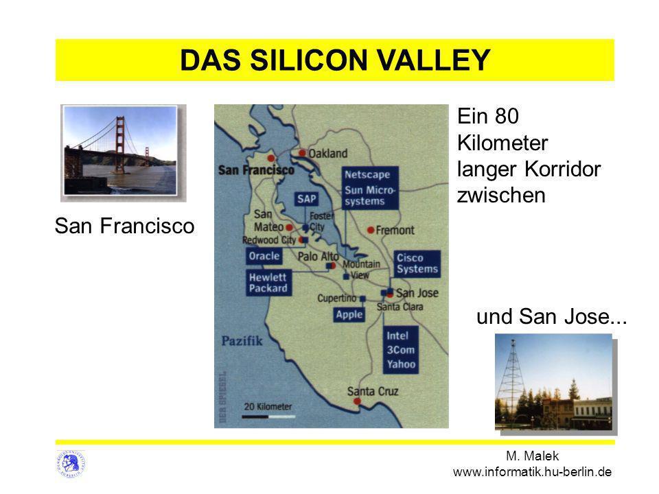 M. Malek www.informatik.hu-berlin.de DAS SILICON VALLEY Ein 80 Kilometer langer Korridor zwischen und San Jose... San Francisco