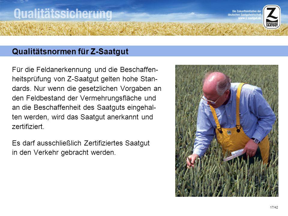 17/42 Qualitätsnormen für Z-Saatgut Für die Feldanerkennung und die Beschaffen- heitsprüfung von Z-Saatgut gelten hohe Stan- dards. Nur wenn die geset
