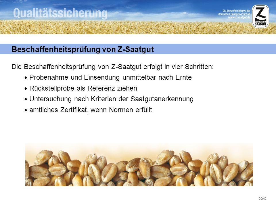 20/42 Beschaffenheitsprüfung von Z-Saatgut Die Beschaffenheitsprüfung von Z-Saatgut erfolgt in vier Schritten: Probenahme und Einsendung unmittelbar n
