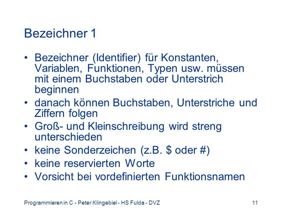 Programmieren in C - Peter Klingebiel - HS Fulda - DVZ11 Bezeichner 1 Bezeichner (Identifier) für Konstanten, Variablen, Funktionen, Typen usw. müssen