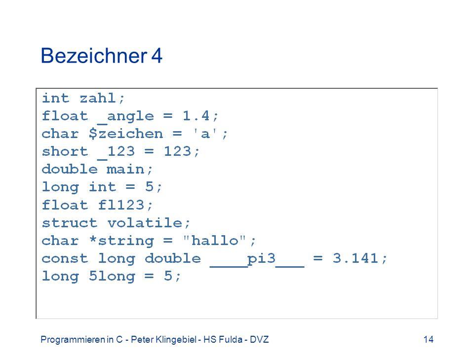 Programmieren in C - Peter Klingebiel - HS Fulda - DVZ14 Bezeichner 4