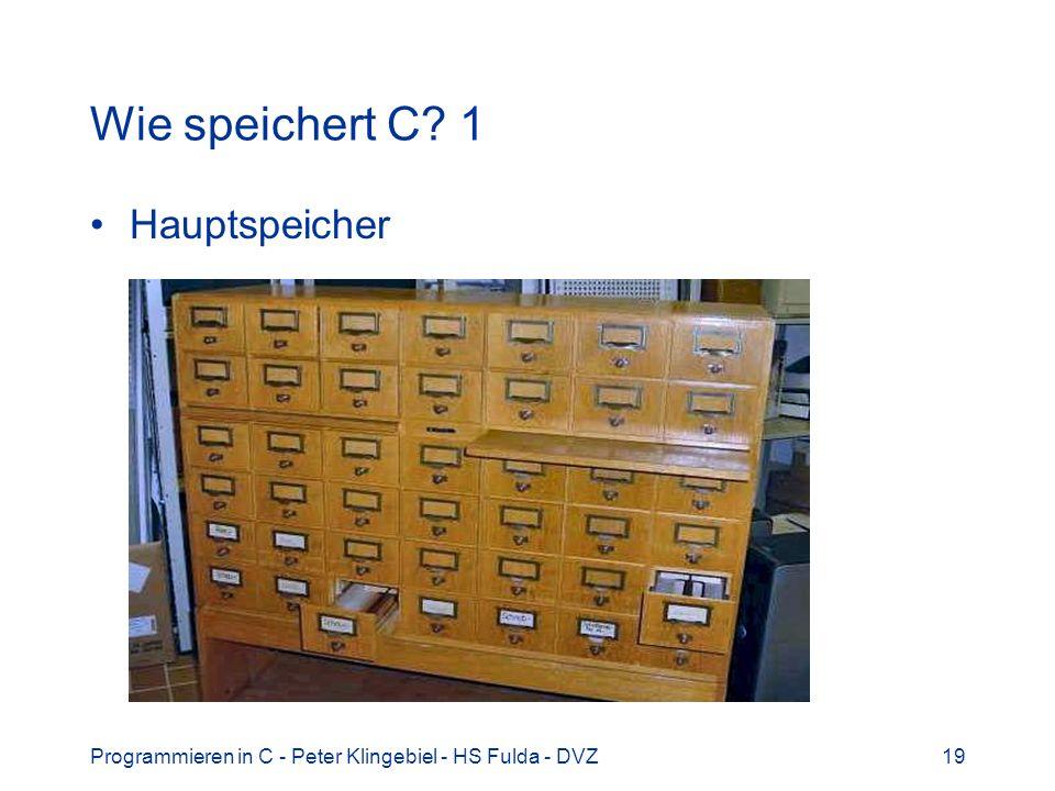Programmieren in C - Peter Klingebiel - HS Fulda - DVZ19 Wie speichert C? 1 Hauptspeicher