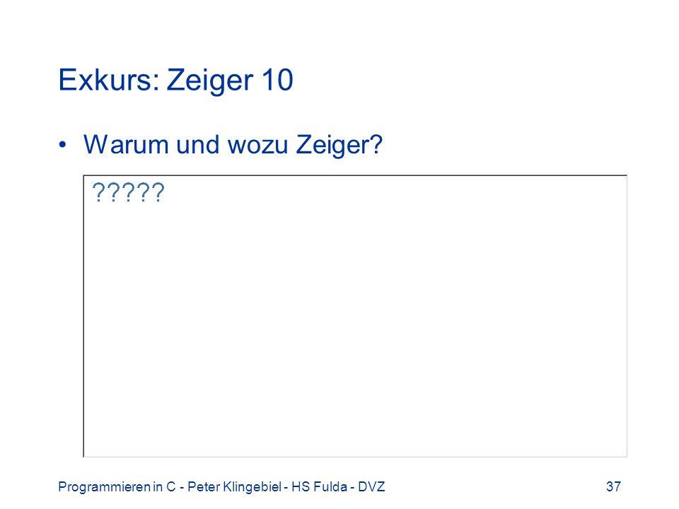 Programmieren in C - Peter Klingebiel - HS Fulda - DVZ37 Exkurs: Zeiger 10 Warum und wozu Zeiger?