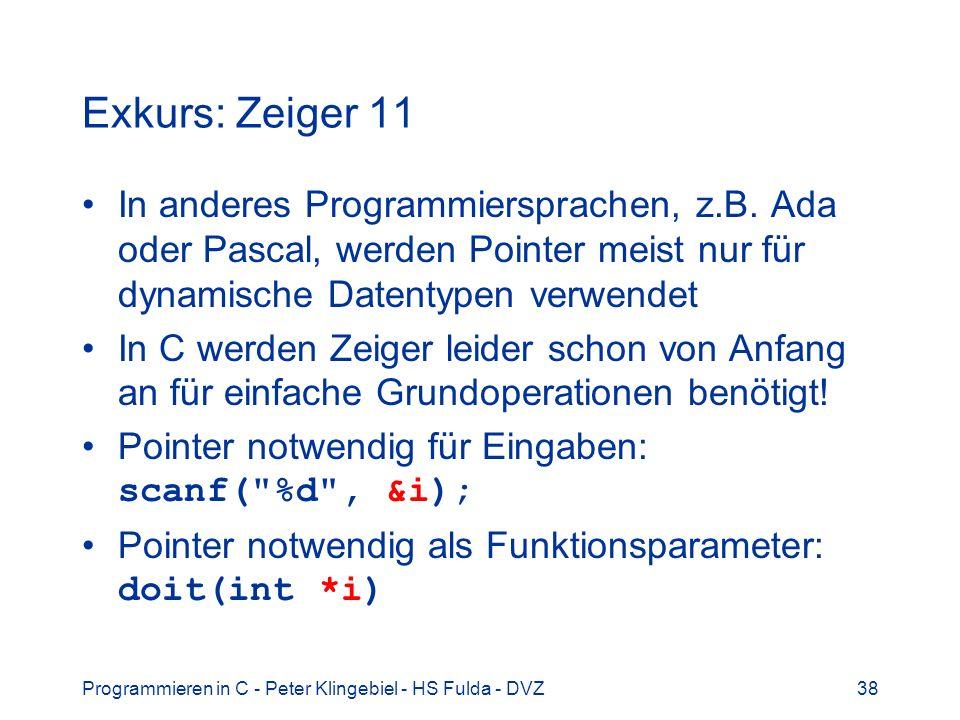 Programmieren in C - Peter Klingebiel - HS Fulda - DVZ38 Exkurs: Zeiger 11 In anderes Programmiersprachen, z.B. Ada oder Pascal, werden Pointer meist