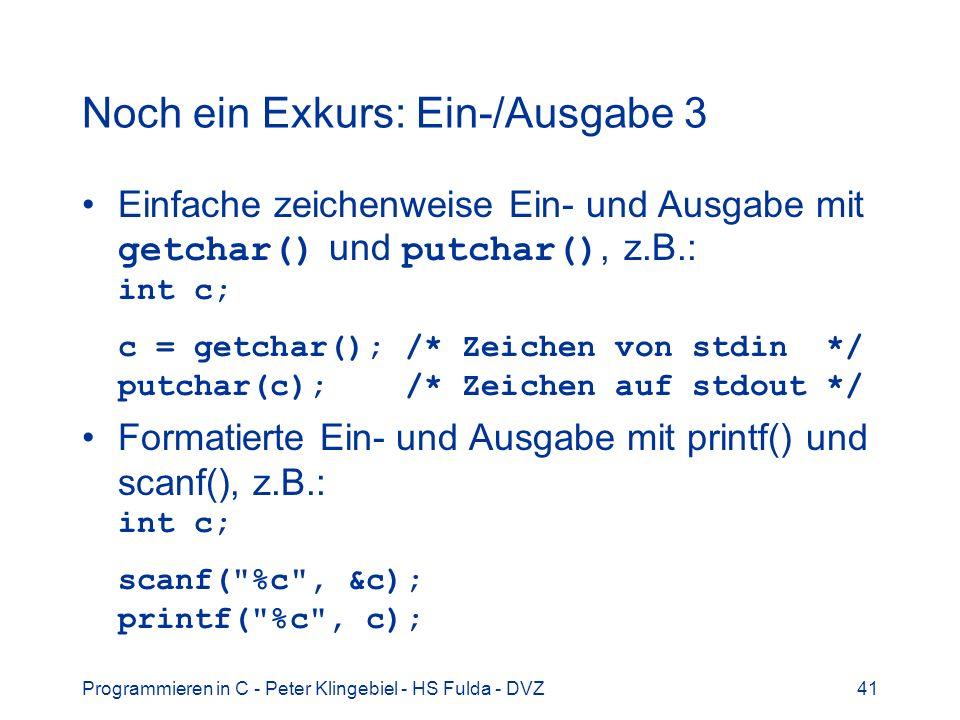Programmieren in C - Peter Klingebiel - HS Fulda - DVZ41 Noch ein Exkurs: Ein-/Ausgabe 3 Einfache zeichenweise Ein- und Ausgabe mit getchar() und putc