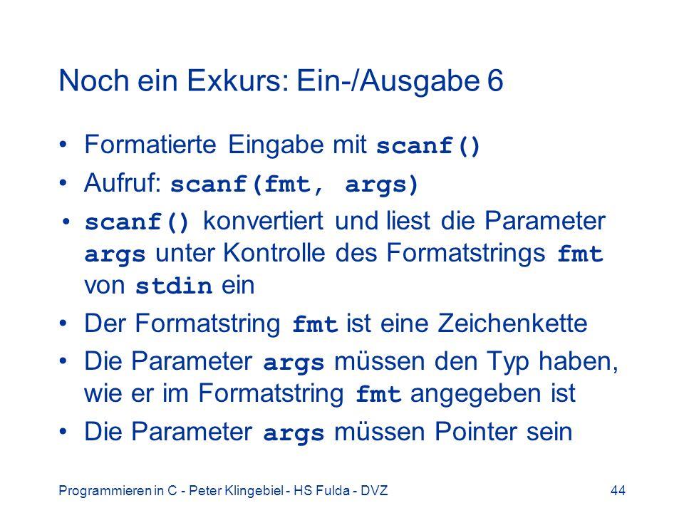 Programmieren in C - Peter Klingebiel - HS Fulda - DVZ44 Noch ein Exkurs: Ein-/Ausgabe 6 Formatierte Eingabe mit scanf() Aufruf: scanf(fmt, args) scan