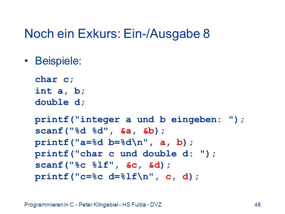 Programmieren in C - Peter Klingebiel - HS Fulda - DVZ46 Noch ein Exkurs: Ein-/Ausgabe 8 Beispiele: char c; int a, b; double d; printf(