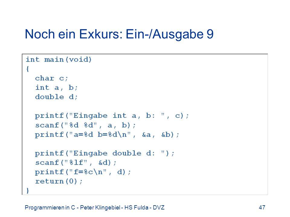 Programmieren in C - Peter Klingebiel - HS Fulda - DVZ47 Noch ein Exkurs: Ein-/Ausgabe 9