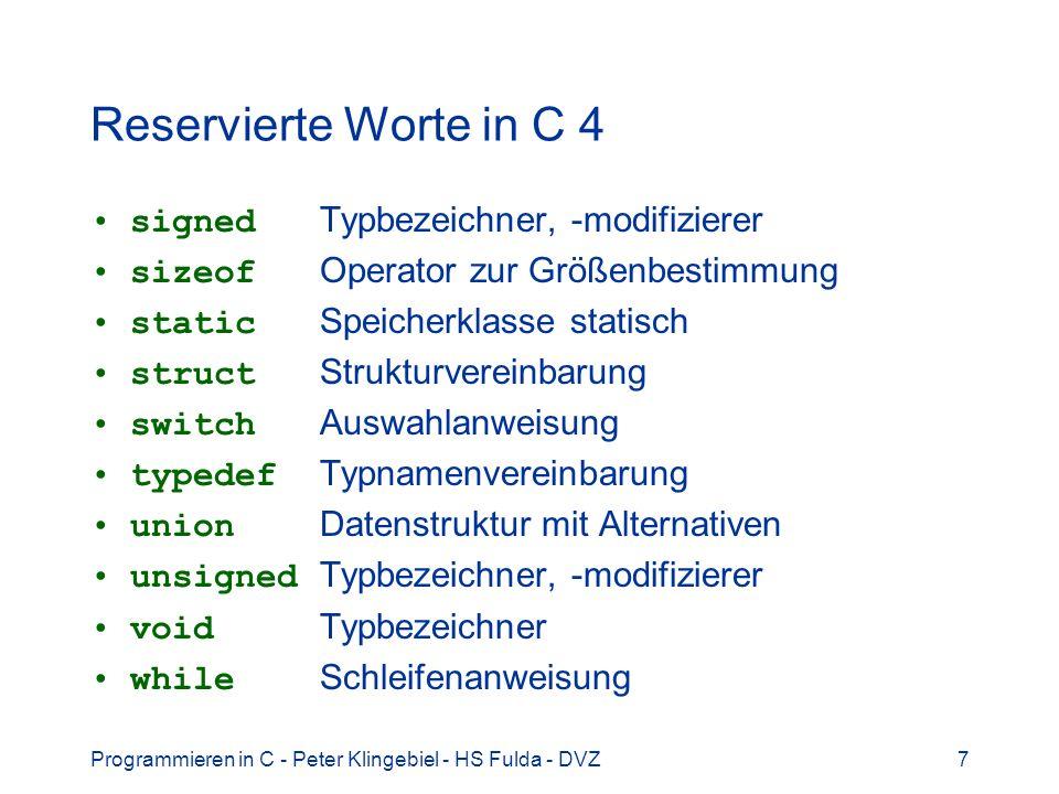 Programmieren in C - Peter Klingebiel - HS Fulda - DVZ7 Reservierte Worte in C 4 signed Typbezeichner, -modifizierer sizeof Operator zur Größenbestimm