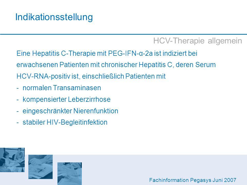 Indikationsstellung HCV-Therapie allgemein Eine Hepatitis C-Therapie mit PEG-IFN-α-2a ist indiziert bei erwachsenen Patienten mit chronischer Hepatiti
