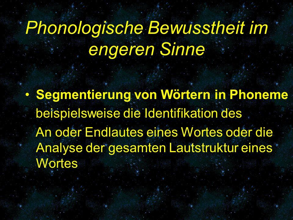 Phonologische Bewusstheit im engeren Sinne Segmentierung von Wörtern in Phoneme beispielsweise die Identifikation des An oder Endlautes eines Wortes o