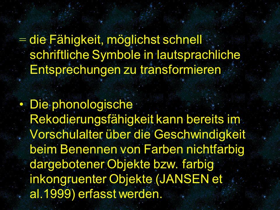 = die Fähigkeit, möglichst schnell schriftliche Symbole in lautsprachliche Entsprechungen zu transformieren Die phonologische Rekodierungsfähigkeit ka