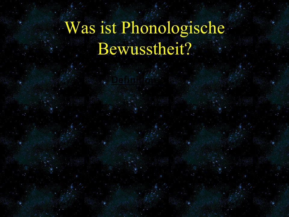Die phonologische Bewusstheit einer Person ist um so höher, je klarer diese Person erkennt, aus wieviel - und vor allem aus welchen - Lauten sich ein gesprochenes Wort zusammensetzt und je deutlicher sie Lautvariationen unterscheidet.