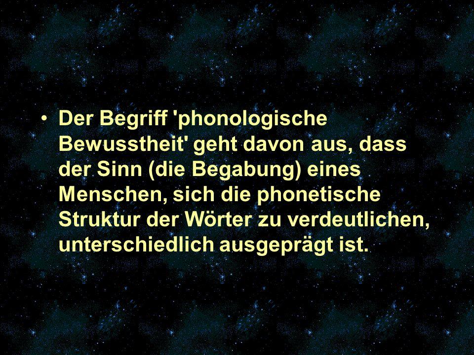 Der Begriff 'phonologische Bewusstheit' geht davon aus, dass der Sinn (die Begabung) eines Menschen, sich die phonetische Struktur der Wörter zu verde