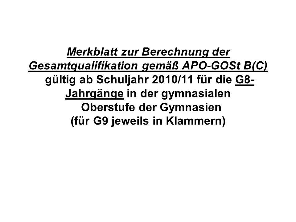 Merkblatt zur Berechnung der Gesamtqualifikation gemäß APO-GOSt B(C) gültig ab Schuljahr 2010/11 für die G8- Jahrgänge in der gymnasialen Oberstufe de