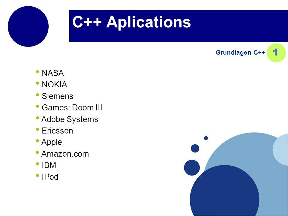 C++ Aplications NASA NOKIA Siemens Games: Doom III Adobe Systems Ericsson Apple Amazon.com IBM IPod Grundlagen C++ 1