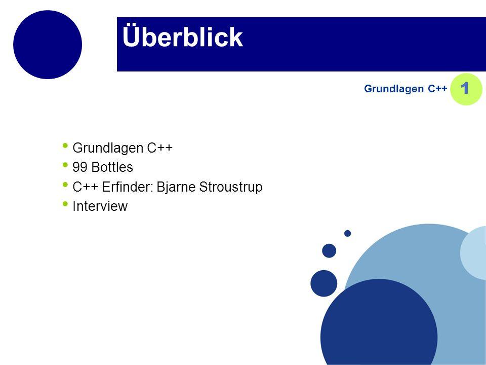 Überblick Grundlagen C++ 99 Bottles C++ Erfinder: Bjarne Stroustrup Interview Grundlagen C++ 1