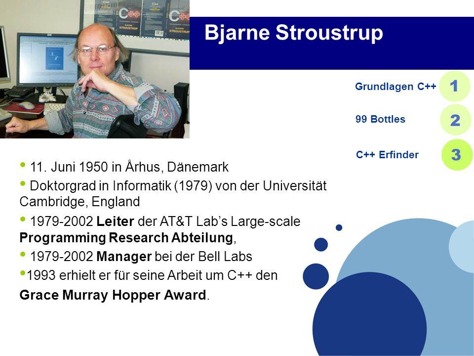 Bjarne Stroustrup 11. Juni 1950 in Århus, Dänemark Doktorgrad in Informatik (1979) von der Universität Cambridge, England 1979-2002 Leiter der AT&T La