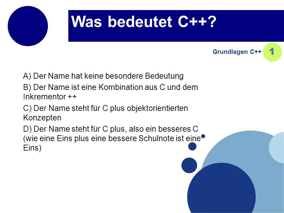 Was bedeutet C++? A) Der Name hat keine besondere Bedeutung B) Der Name ist eine Kombination aus C und dem Inkrementor ++ C) Der Name steht für C plus