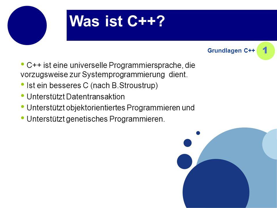 Was ist C++? C++ ist eine universelle Programmiersprache, die vorzugsweise zur Systemprogrammierung dient. Ist ein besseres C (nach B.Stroustrup) Unte