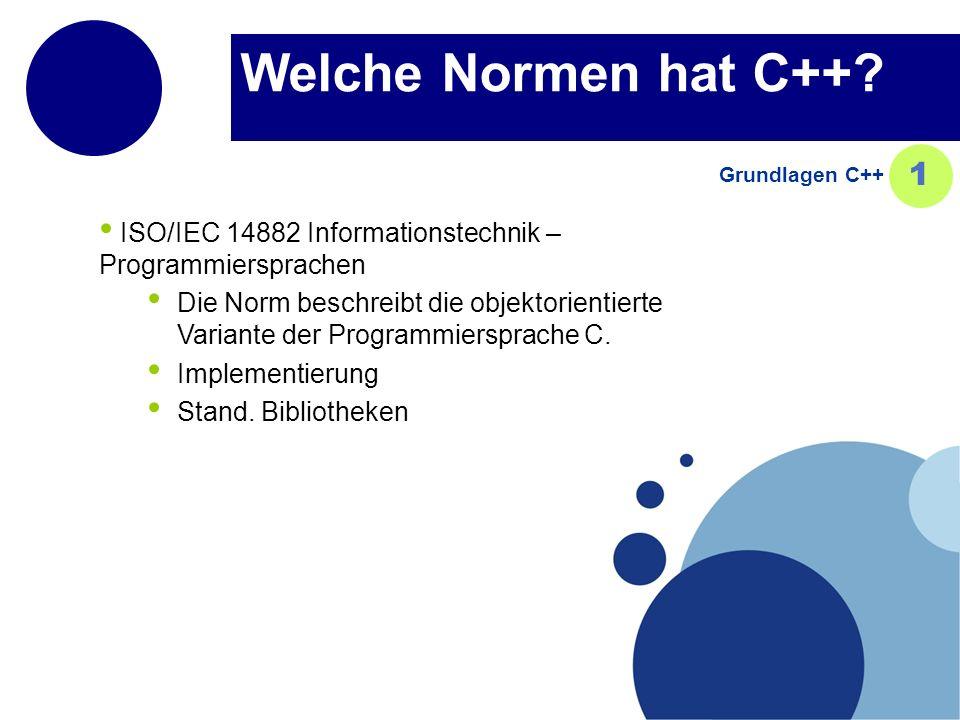 Welche Normen hat C++? ISO/IEC 14882 Informationstechnik – Programmiersprachen Die Norm beschreibt die objektorientierte Variante der Programmiersprac