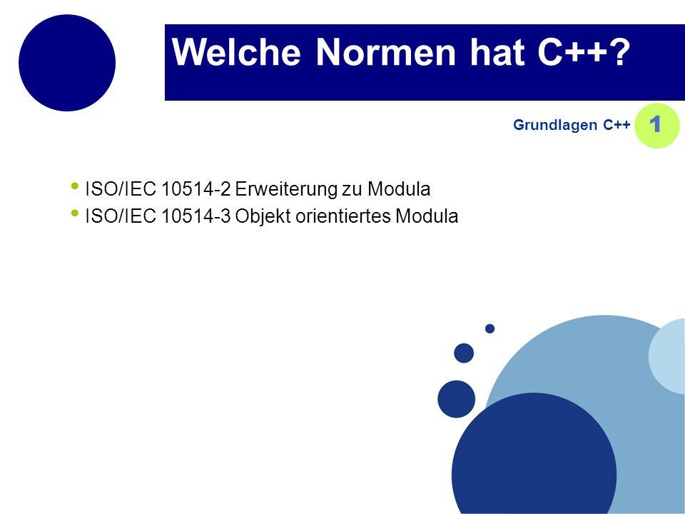 Welche Normen hat C++? ISO/IEC 10514-2 Erweiterung zu Modula ISO/IEC 10514-3 Objekt orientiertes Modula Grundlagen C++ 1