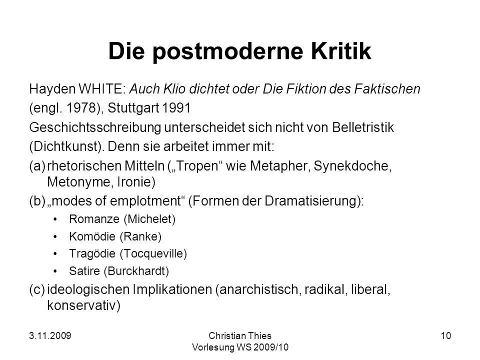 3.11.2009Christian Thies Vorlesung WS 2009/10 10 Die postmoderne Kritik Hayden WHITE: Auch Klio dichtet oder Die Fiktion des Faktischen (engl. 1978),