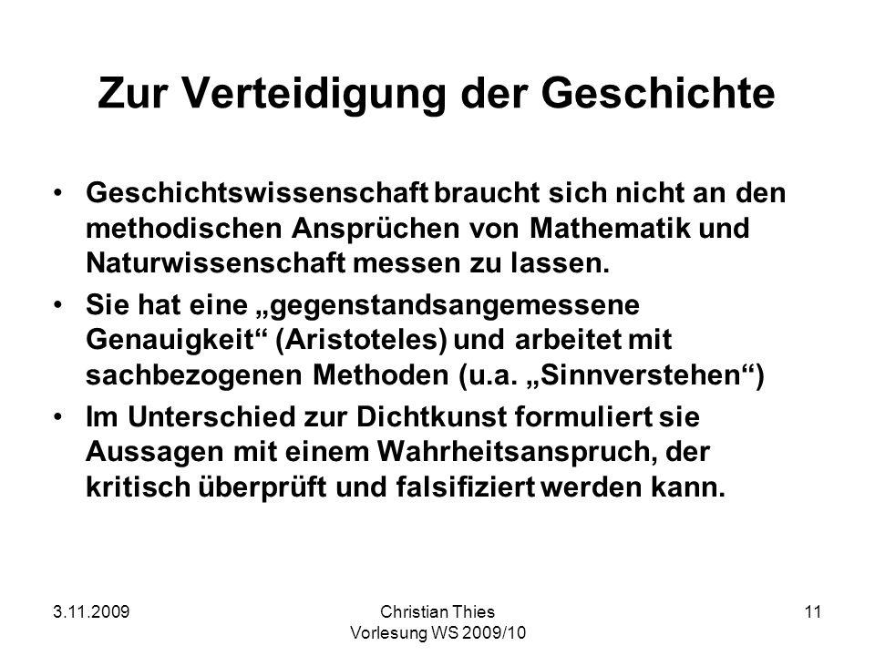 3.11.2009Christian Thies Vorlesung WS 2009/10 11 Zur Verteidigung der Geschichte Geschichtswissenschaft braucht sich nicht an den methodischen Ansprüc
