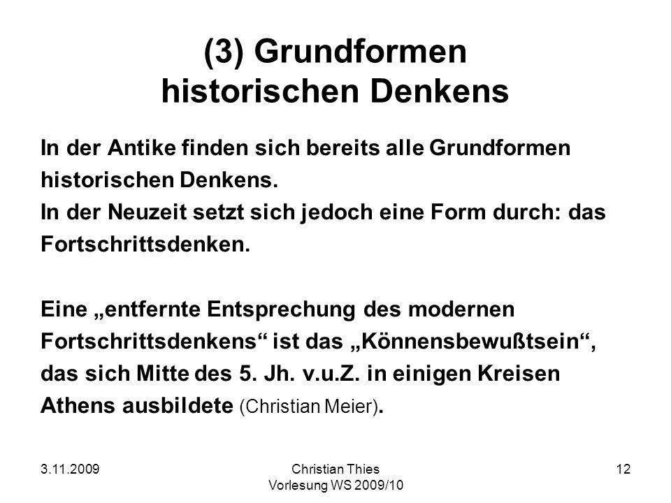 3.11.2009Christian Thies Vorlesung WS 2009/10 12 (3) Grundformen historischen Denkens In der Antike finden sich bereits alle Grundformen historischen
