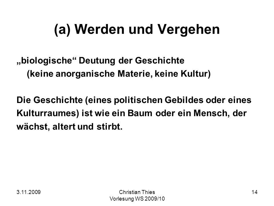 3.11.2009Christian Thies Vorlesung WS 2009/10 14 (a) Werden und Vergehen biologische Deutung der Geschichte (keine anorganische Materie, keine Kultur)