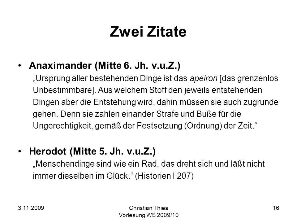 3.11.2009Christian Thies Vorlesung WS 2009/10 16 Zwei Zitate Anaximander (Mitte 6. Jh. v.u.Z.) Ursprung aller bestehenden Dinge ist das apeiron [das g