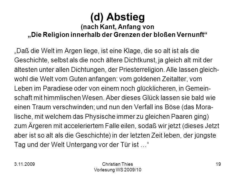 3.11.2009Christian Thies Vorlesung WS 2009/10 19 (d) Abstieg (nach Kant, Anfang von Die Religion innerhalb der Grenzen der bloßen Vernunft Daß die Wel