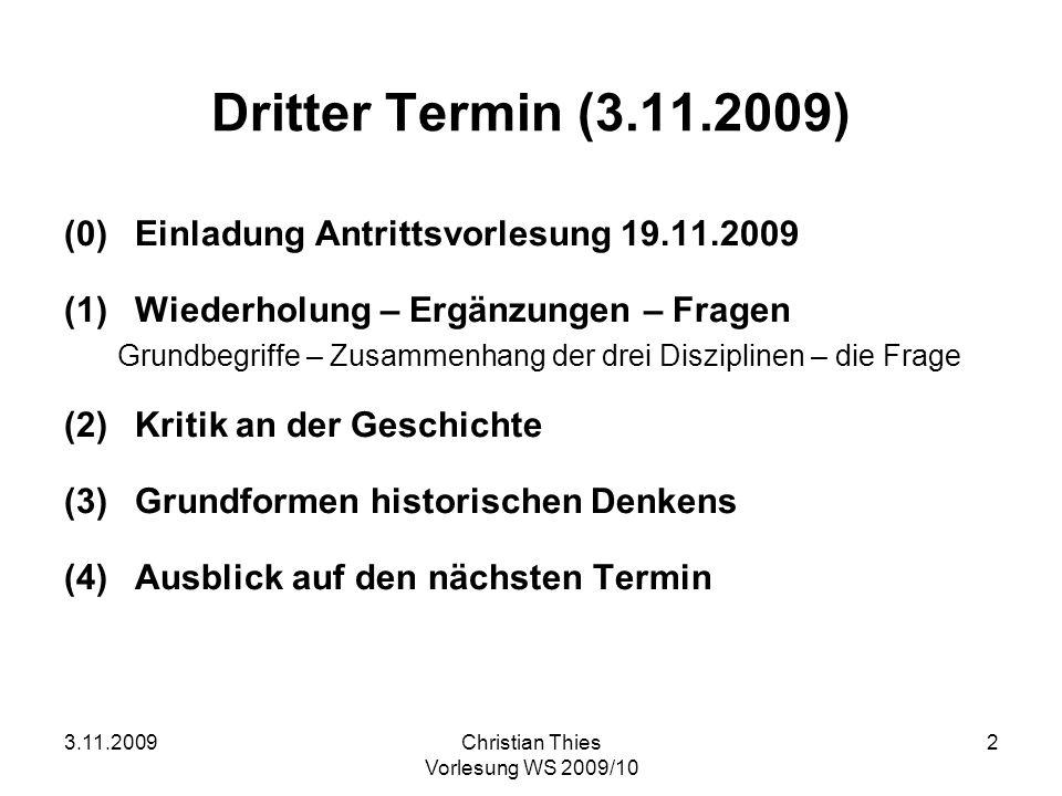 3.11.2009Christian Thies Vorlesung WS 2009/10 2 Dritter Termin (3.11.2009) (0) Einladung Antrittsvorlesung 19.11.2009 (1)Wiederholung – Ergänzungen –