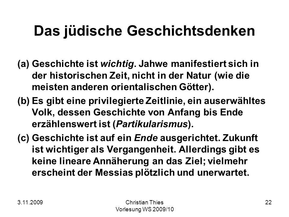 3.11.2009Christian Thies Vorlesung WS 2009/10 22 Das jüdische Geschichtsdenken (a)Geschichte ist wichtig. Jahwe manifestiert sich in der historischen