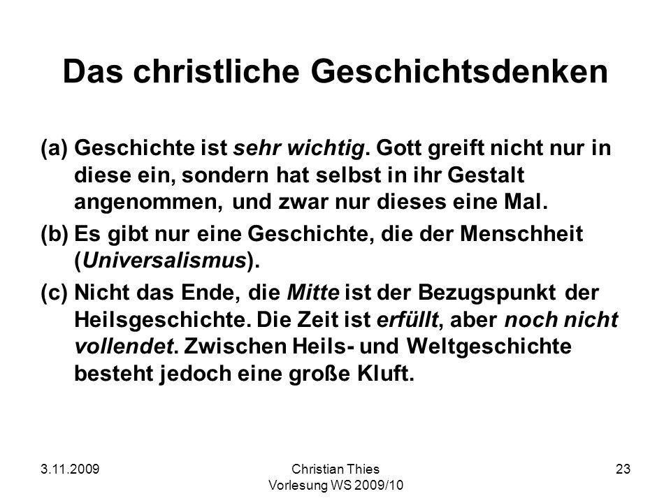 3.11.2009Christian Thies Vorlesung WS 2009/10 23 Das christliche Geschichtsdenken (a)Geschichte ist sehr wichtig. Gott greift nicht nur in diese ein,