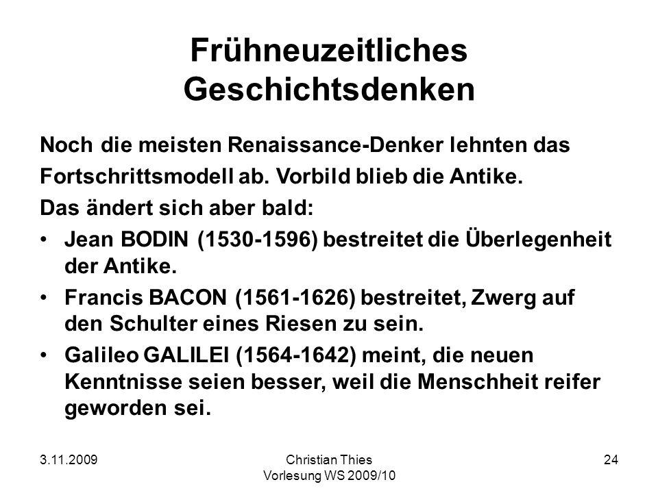 3.11.2009Christian Thies Vorlesung WS 2009/10 24 Frühneuzeitliches Geschichtsdenken Noch die meisten Renaissance-Denker lehnten das Fortschrittsmodell