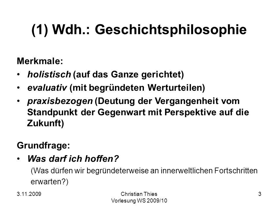 3.11.2009Christian Thies Vorlesung WS 2009/10 3 (1) Wdh.: Geschichtsphilosophie Merkmale: holistisch (auf das Ganze gerichtet) evaluativ (mit begründe