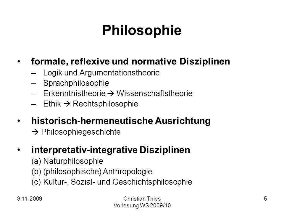 3.11.2009Christian Thies Vorlesung WS 2009/10 5 Philosophie formale, reflexive und normative Disziplinen –Logik und Argumentationstheorie –Sprachphilo