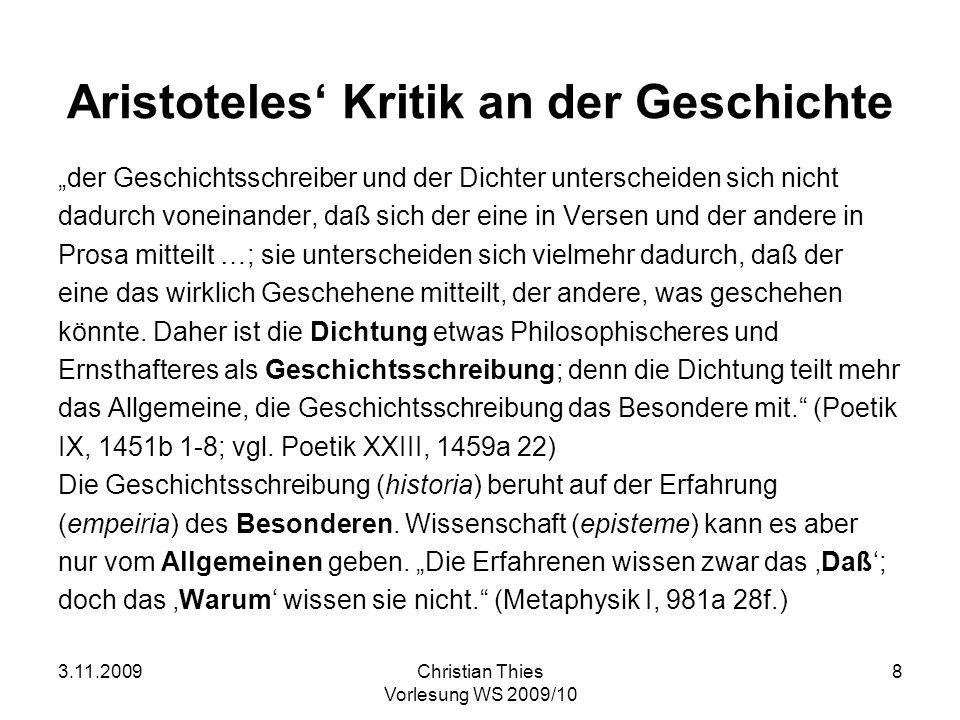 3.11.2009Christian Thies Vorlesung WS 2009/10 8 Aristoteles Kritik an der Geschichte der Geschichtsschreiber und der Dichter unterscheiden sich nicht