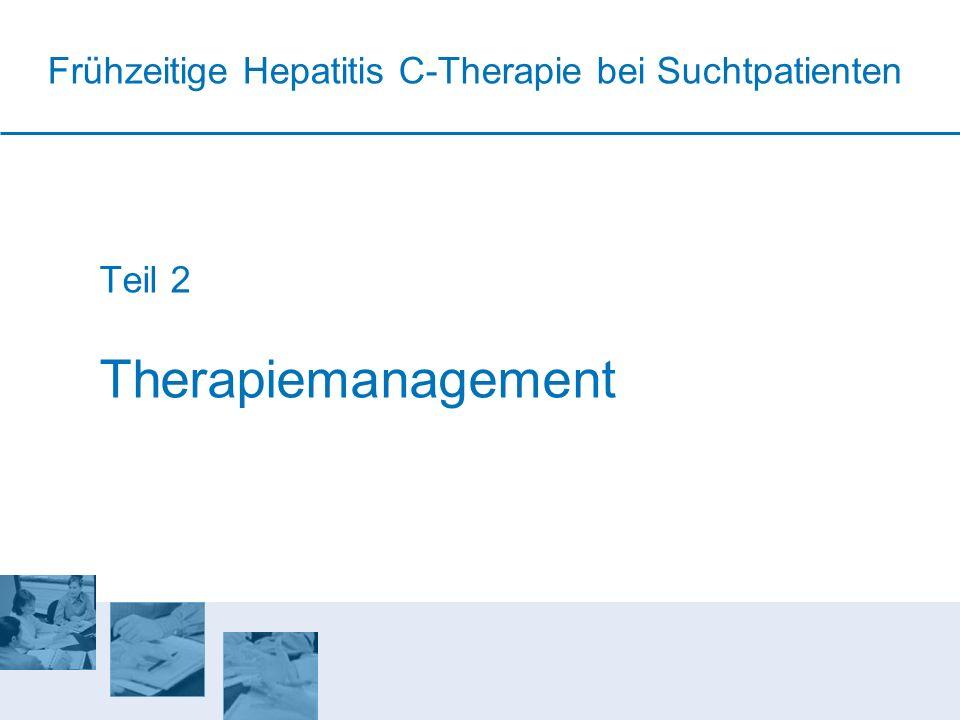 Teil 2 Therapiemanagement Frühzeitige Hepatitis C-Therapie bei Suchtpatienten