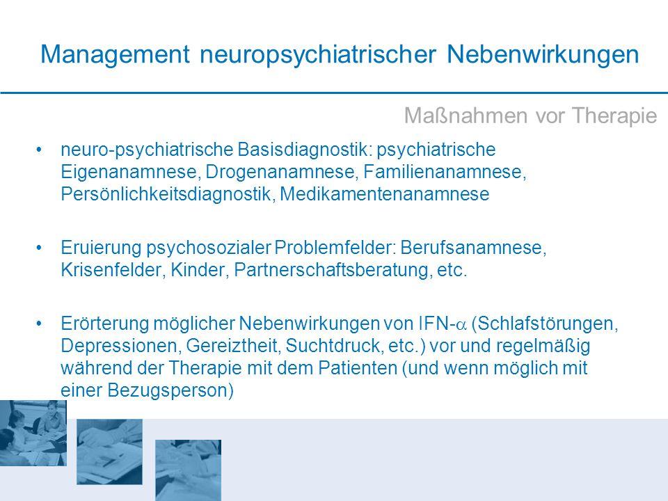 Management neuropsychiatrischer Nebenwirkungen neuro-psychiatrische Basisdiagnostik: psychiatrische Eigenanamnese, Drogenanamnese, Familienanamnese, P